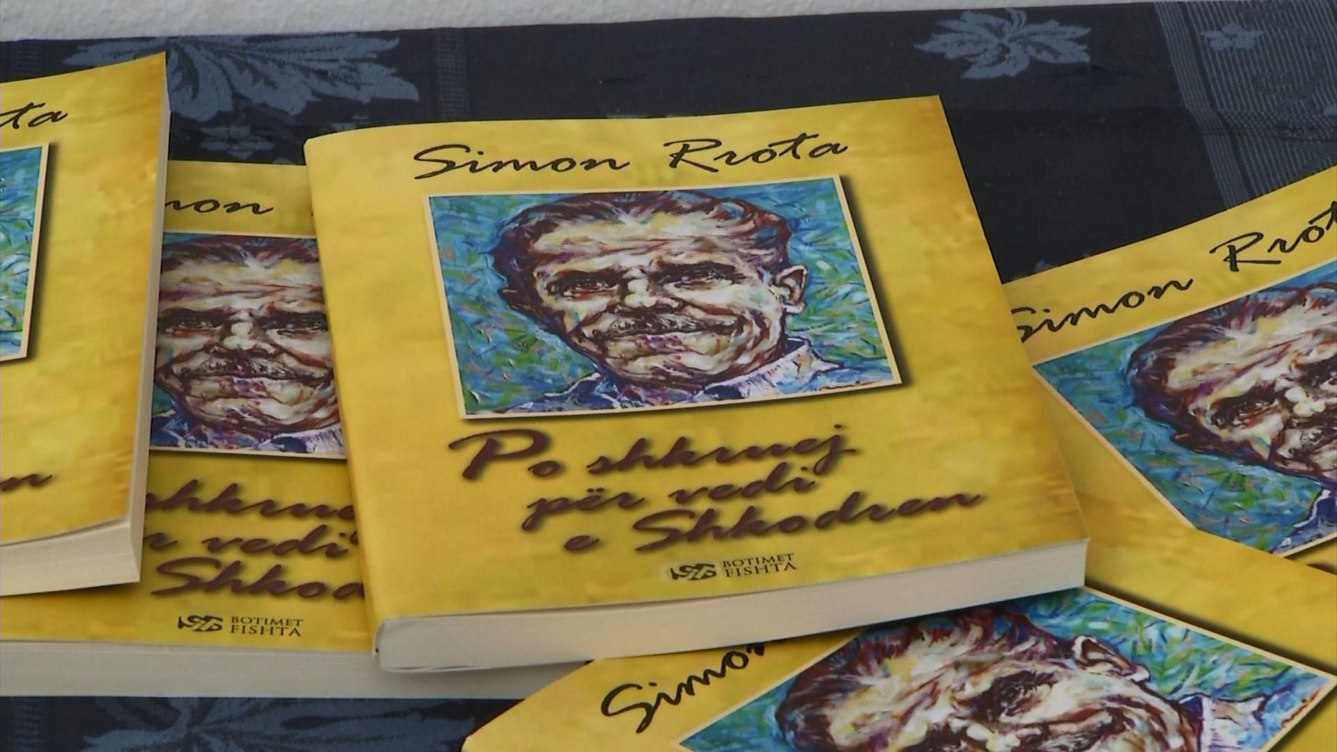 Qyteti i Shkodrës dhe jeta e Simon Rrotës përmblidhen në një libër