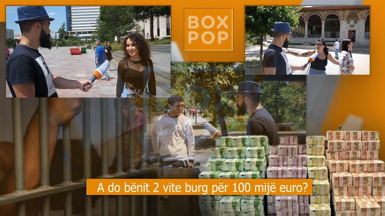 A do t'i bënit 2 vite burg për 100 mijë euro? -Box Pop në Abcnews.al